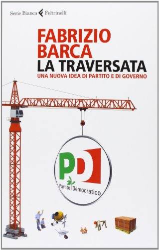 Fabrizio Barca. La Traversata. Feltrinelli Editore